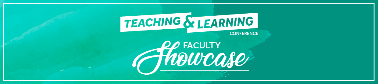 Teaching and Learning Conference, Faculty Showcase